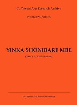 Yinka Shonibare MBE: Vehicle of Migration (Cv/Visual Arts Research Book 116) by [James, Nicholas]