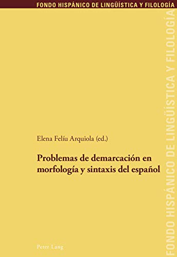 Problemas de demarcación en morfología y sintaxis del español (Fondo Hispánico de Lingueística y Filología nº 27)