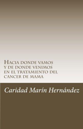 Hacia donde vamos y de donde venimos en el tratamiento del cancer de mama por Caridad Marín Hernández