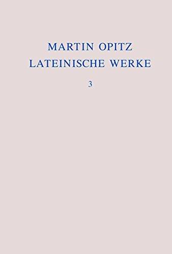 Martin Opitz: Lateinische Werke / 1631-1639 (Ausgaben deutscher Literatur des 15. bis 18. Jahrhunderts)