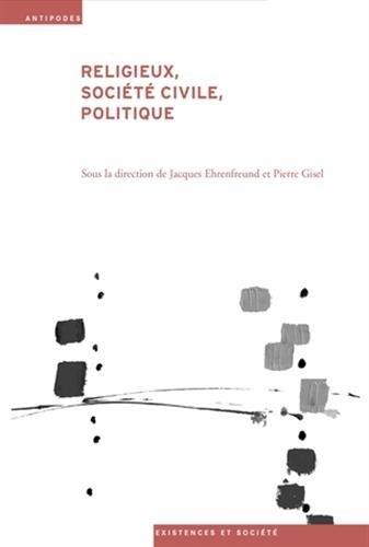 Religieux, Societe Civile, Politique. Enjeux et Débats Historiques et Contemporains