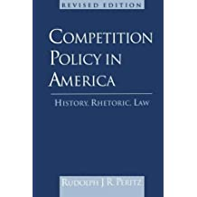 Competition Policy in America : History, Rhetoric, Law