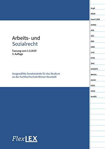 Arbeits- und Sozialrecht: Ausgewählte Gesetzestexte für das Studium an der Fachhochschule Wiener Neustadt, Fassung vom 1.3.2019