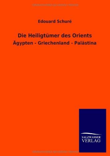 Die Heiligtümer des Orients: Ägypten - Griechenland - Palästina