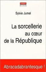 La Sorcellerie au coeur de la République de Sylvie Jumel