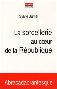 La Sorcellerie au coeur de la République par Sylvie Jumel