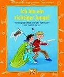 Ich bin ein richtiger Junge!: Geschichten von Tobe-Schmusern und Kuschel-Kerlen