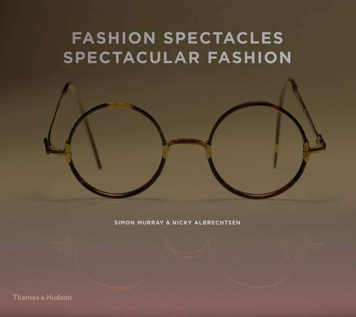 Fashion Spectacles, Spectacular Fashion: Eyewear Styles and Shapes from Vintage to 2020