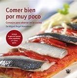 Comer bien por muy poco (GASTRONOMÍA Y COCINA) de Miguel Ángel Almodóvar Martín (7 ene 2011) Tapa blanda