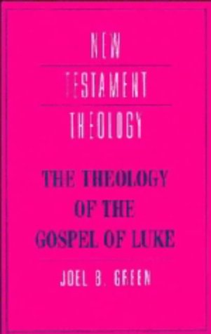 The Theology of the Gospel of Luke (New Testament Theology)