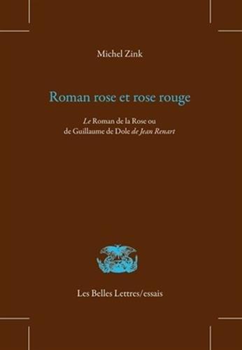 Roman rose et rose rouge. Le Roman de la Rose ou de Guillaume de Dole de Jean Renart