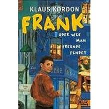Frank oder Wie man Freunde findet: Roman in drei Teilen (Gulliver)