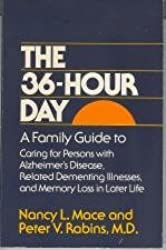 The 36-Hour Day: A Family Guide to Caring for Persons with Alzheimer's Disease, Related Dementing Illnesses, and Memory Loss in Later Life (A Johns Hopkins Press Health Book) by Ms. Nancy L. Mace MA (1981-11-01)