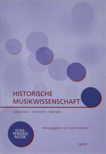 Historische Musikwissenschaft: Gegenstand - Geschichte - Methodik (Kompendien Musik)