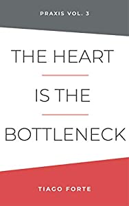 The Heart is the Bottleneck: Praxis Volume 3 (English Edition)