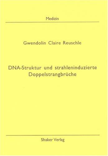 Die Beziehung zwischen strahleninduzierten Doppelstrangbrüchen und der räumlichen Struktur der DNA bei Fibroblasten der Chinesischen Hamster Zelllinie CHO (Berichte aus der Medizin)