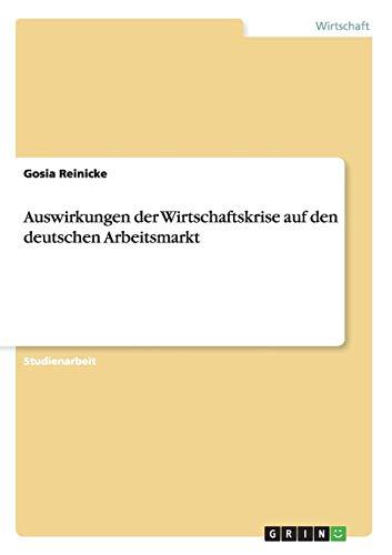 Auswirkungen der Wirtschaftskrise auf den deutschen Arbeitsmarkt