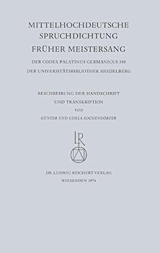 Mittelhochdeutsche Spruchdichtung – Früher Meistersang: Beschreibung der Handschrift und Transkription (Facsimilia Heidelbergensia, Band 3)