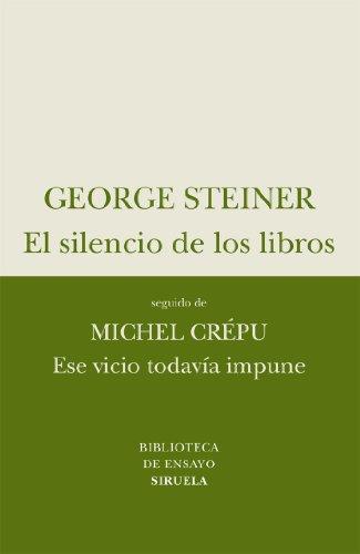 El Silencio De Los Libros. Ese Vicio Todavía Impune (Biblioteca de Ensayo / Serie menor) por George Steiner