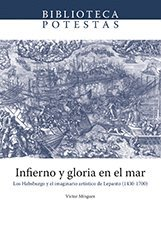 Infierno y gloria en el mar: Los Habsburgo y el imaginario artístico de Lepanto (1430-1700) (Biblioteca Potestas) por Víctor Mínguez Cornelles