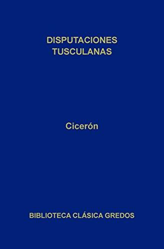 Disputaciones tusculanas (Biblioteca Clásica Gredos nº 332) por Cicerón