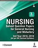 Nursing Solved Question Papers for General Nursing and Midwifery 3rd Year 2016-2010 (As per INC Revised Syllabus)