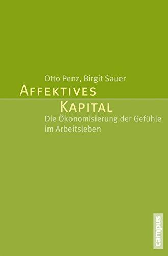 Affektives Kapital: Die Ökonomisierung der Gefühle im Arbeitsleben