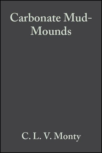 Carbonate Mud-Mounds: Their Origin and Evolution (Special Publication 23 of the IAS) (SPECIAL PUBLICATION OF THE INTERNATIONAL ASSOCIATION OF SEDIMENTOLOGISTS)