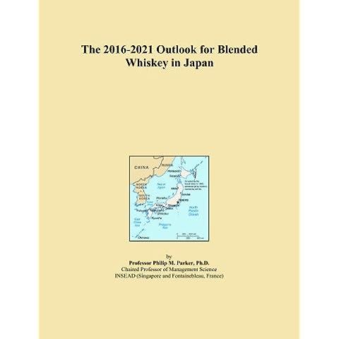 The 2016-2021 Outlook for Blended Whiskey in Japan - Blended Whiskey