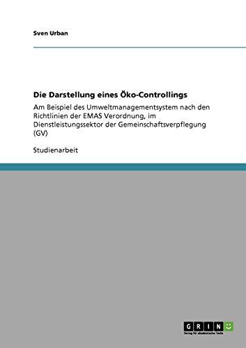 Die Darstellung eines Öko-Controllings: Am Beispiel des Umweltmanagementsystem nach den Richtlinien der EMAS Verordnung, im Dienstleistungssektor der Gemeinschaftsverpflegung (GV)