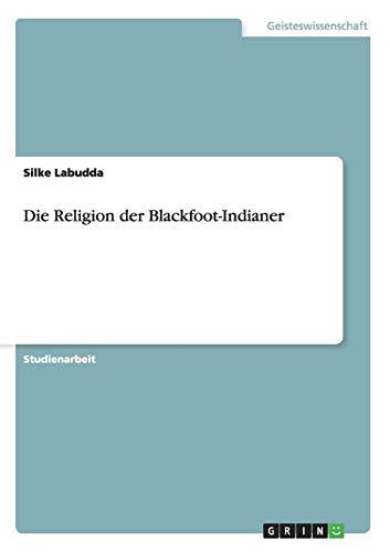 Die Religion der Blackfoot-Indianer