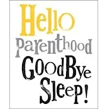Bright Side Card By Rachel Bright - Hello Parenthood Goodbye Sleep! (New in Cello) BS 141