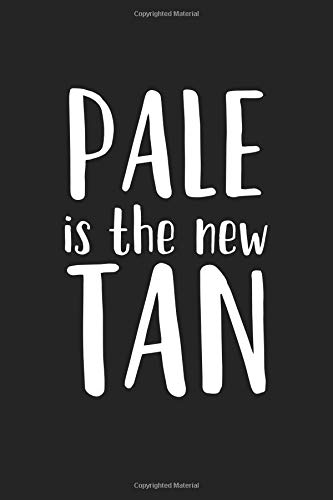 Pale Is The New Tan: A 6x9 Inch Matte Softcover Journal Notebook With 120 Blank Lined Pages And A Funny Sarcastic Cover Slogan por Enrobed Journals