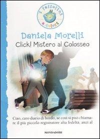 Click! Mistero al colosseo. Ediz. illustrata