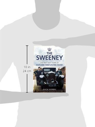 The Sweeney: The First Sixty Years of Scotland Yard's Crimebusting Flying Squad 1919-1978 (Wharncliffe True Crime)