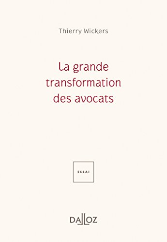 La Grande transformation des avocats - 1re édition par Thierry Wickers