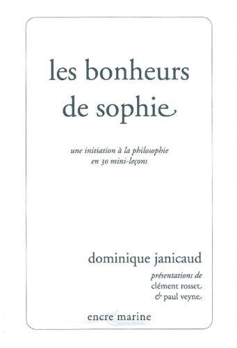 Les Bonheurs de Sophie: Une Initiation a la Philosophie En 30 Mini-Lecons (Encre Marine) por Dominique Janicaud