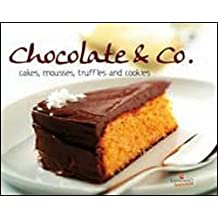 Chocolate & Co: Cakes, Mousses, Truffles and Semifreddos