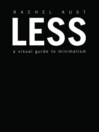 Less: A Visual Guide to Minimalism por Rachel Aust