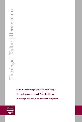 Emotionen und Verhalten. in theologischer und philosophischer Perspektive. (Theologie - Kultur - Hermeneutik (TKH), Band 15)