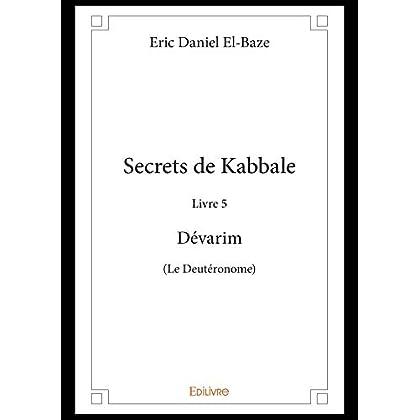 Secrets de Kabbale - Livre 5 Dévarim (Le Deutéronome) (Collection Classique / Edilivre)