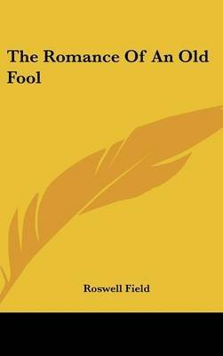 [(The Romance of an Old Fool)] [By (author) Roswell Field] published on (July, 2007)