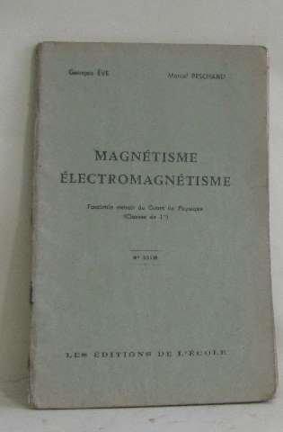 Magnétisme électromagnétisme fascicule extrait du cours du physique (classes de 1re) par Peschard Marcel Eve Georges