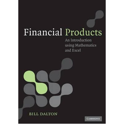 Financial Products An Introduction Using Mathematics and Excel by Dalton, Bill ( AUTHOR ) Oct-02-2008 Paperback