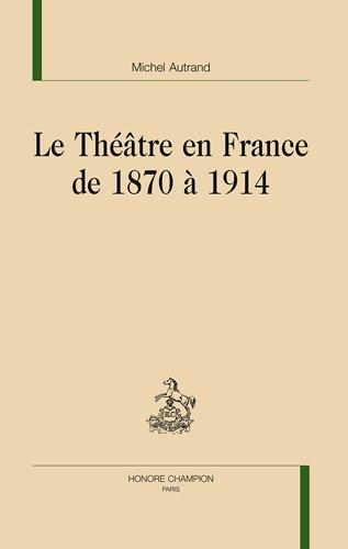 Le théâtre en France de 1870 à 1914
