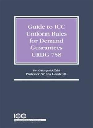 Guide to ICC Uniform Rules for Demand Guarantees URDG 758 par Sir Roy Goode