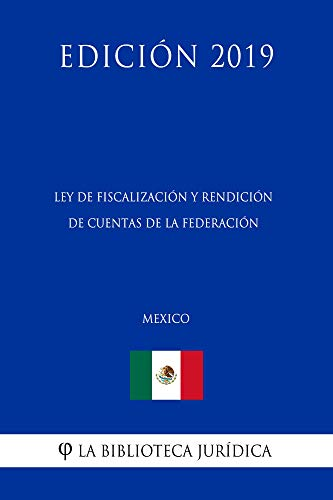 Ley de Fiscalización y Rendición de Cuentas de la Federación (México) (Edición 2019) por La Biblioteca Jurídica