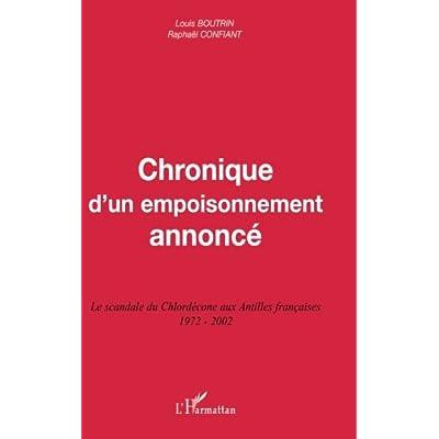 Chronique d'un empoisonnement annoncé: Le scandale du Chlordécone aux Antilles françaises 1972-2002