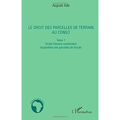 Le droit des parcelles de terrain au Congo (Tome 1): Droits fonciers coutumiers - Acquisition des parcelles de terrain