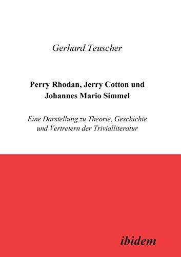 Perry Rhodan, Jerry Cotton und Johannes Mario Simmel. Eine Darstellung zu Theorie, Geschichte und Vertretern der Trivialliteratur